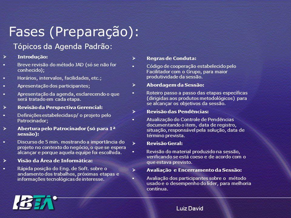 Luiz David Tópicos da Agenda Padrão: Introdução: Breve revisão do método JAD (só se não for conhecido); Horários, intervalos, facilidades, etc.; Apres