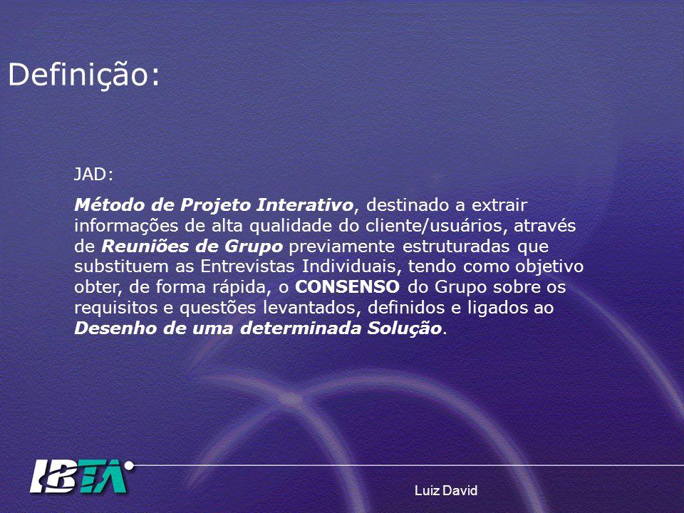 Luiz David JAD: Método de Projeto Interativo, destinado a extrair informações de alta qualidade do cliente/usuários, através de Reuniões de Grupo prev