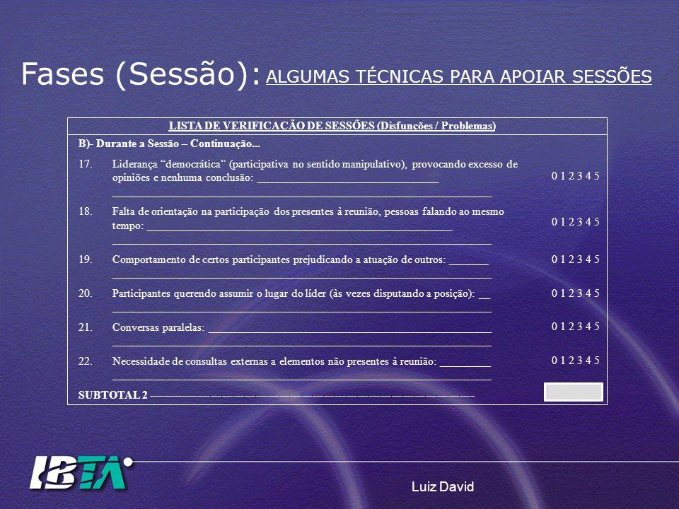 Luiz David LISTA DE VERIFICAÇÃO DE SESSÕES (Disfunções / Problemas) B)- Durante a Sessão – Continuação... 17.Liderança democrática (participativa no s