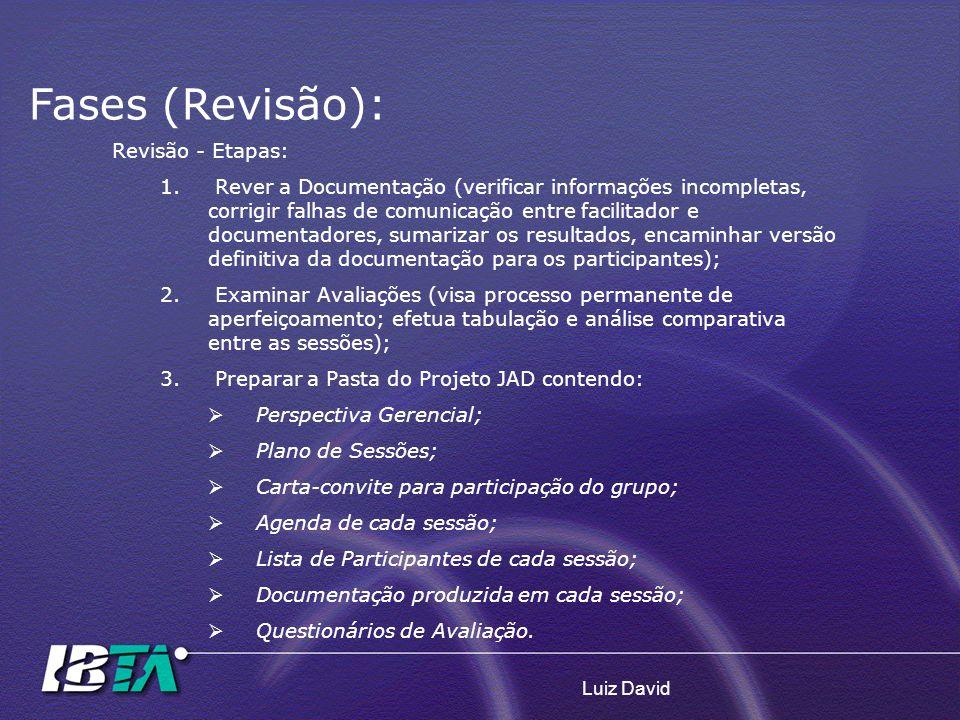 Luiz David Revisão - Etapas: 1. Rever a Documentação (verificar informações incompletas, corrigir falhas de comunicação entre facilitador e documentad