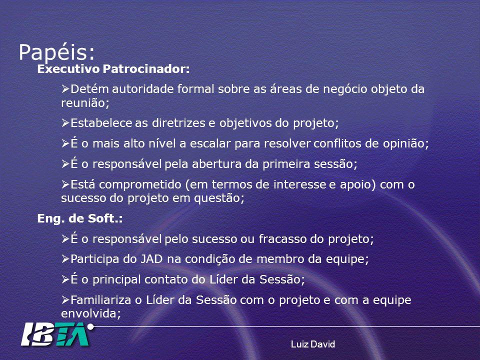Luiz David Executivo Patrocinador: Detém autoridade formal sobre as áreas de negócio objeto da reunião; Estabelece as diretrizes e objetivos do projet