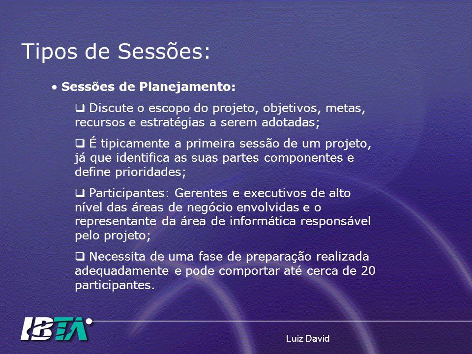 Luiz David Tipos de Sessões: Sessões de Planejamento: Discute o escopo do projeto, objetivos, metas, recursos e estratégias a serem adotadas; É tipica