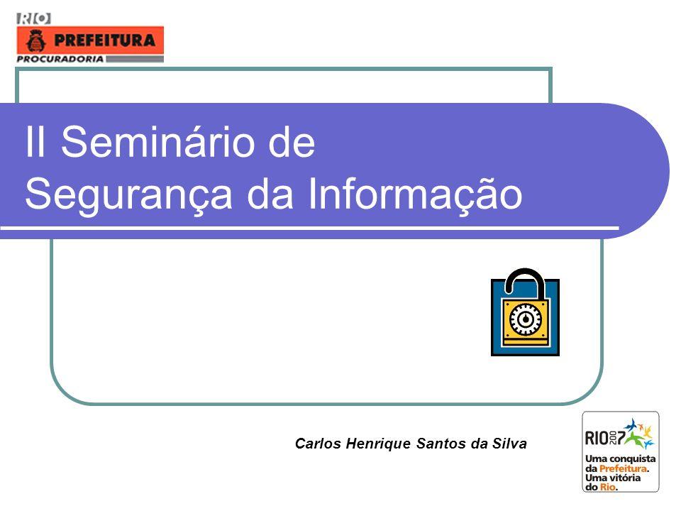 II Seminário de Segurança da Informação Carlos Henrique Santos da Silva