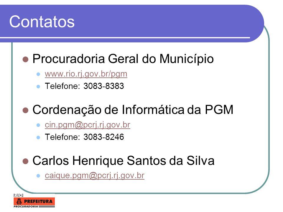 Contatos Procuradoria Geral do Município www.rio.rj.gov.br/pgm Telefone: 3083-8383 Cordenação de Informática da PGM cin.pgm@pcrj.rj.gov.br Telefone: 3