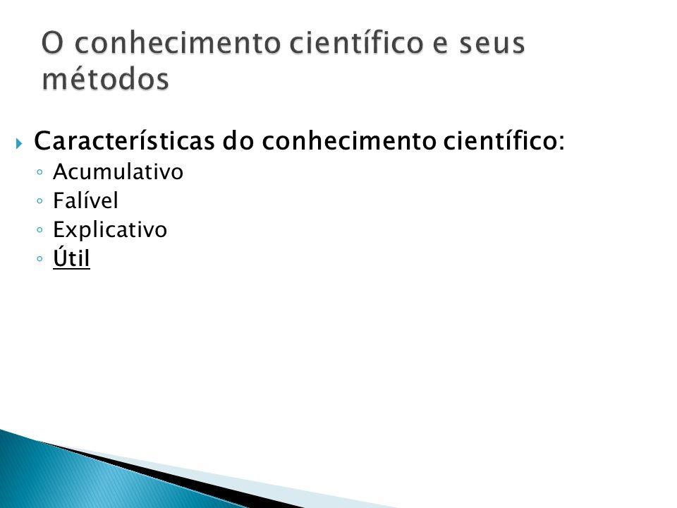 Características do conhecimento científico: Acumulativo Falível Explicativo Útil (MARCONI, LAKATOS, 2007)