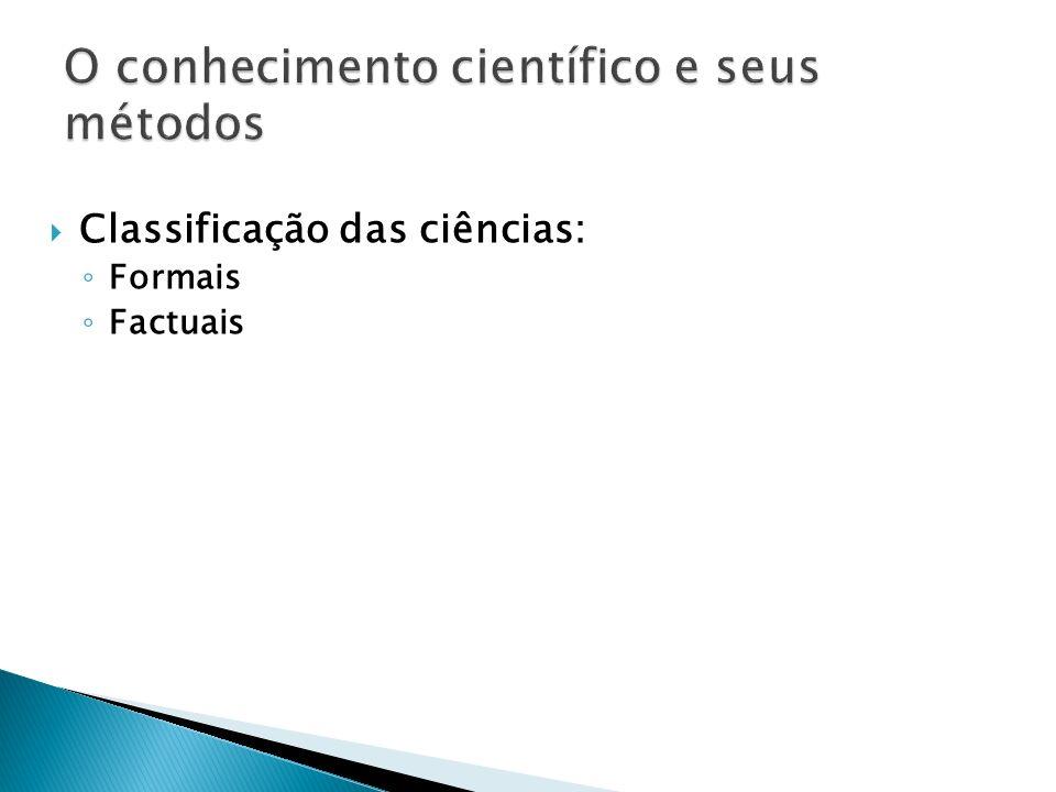 Classificação das ciências: Formais Factuais (MARCONI, LAKATOS, 2007)