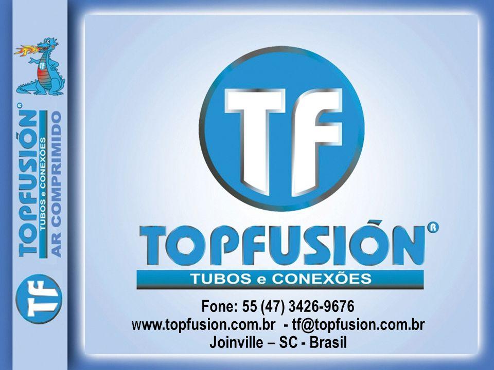 Fone: 55 (47) 3426-9676 W ww.topfusion.com.br - tf@topfusion.com.br Joinville – SC - Brasil