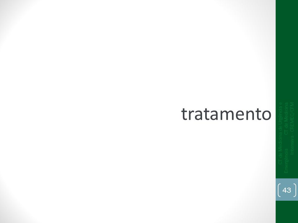 tratamento CT de Medicina de Urgência e Emergência CT de Medicina Intensiva - CREMEC/CFM 43