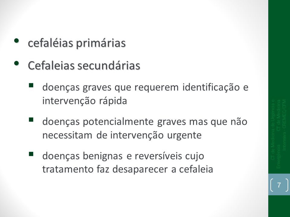 cefaléias primárias cefaléias primárias Cefaleias secundárias Cefaleias secundárias doenças graves que requerem identificação e intervenção rápida doe