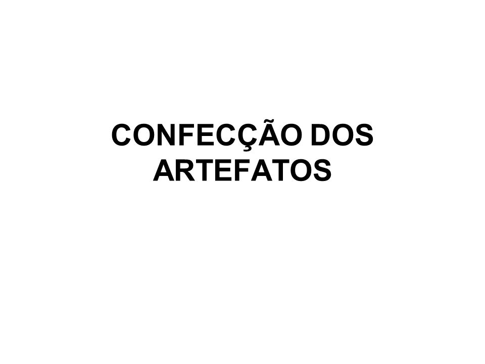 CONFECÇÃO DOS ARTEFATOS