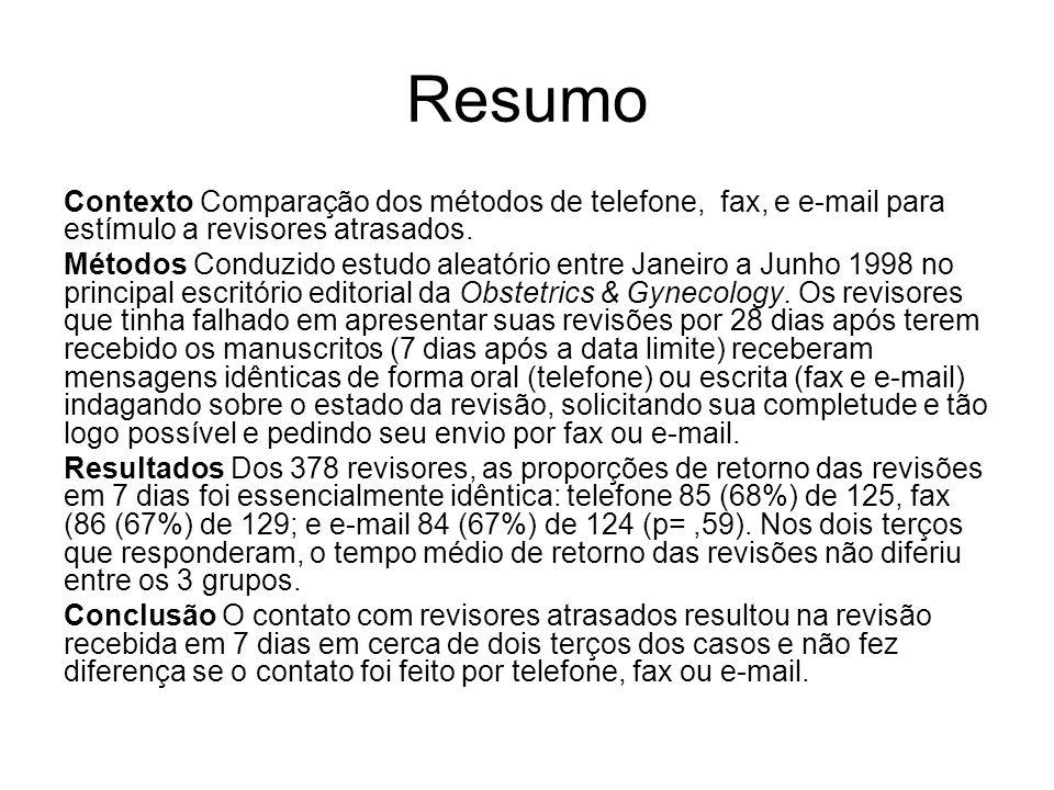 Resumo Contexto Comparação dos métodos de telefone, fax, e e-mail para estímulo a revisores atrasados. Métodos Conduzido estudo aleatório entre Janeir