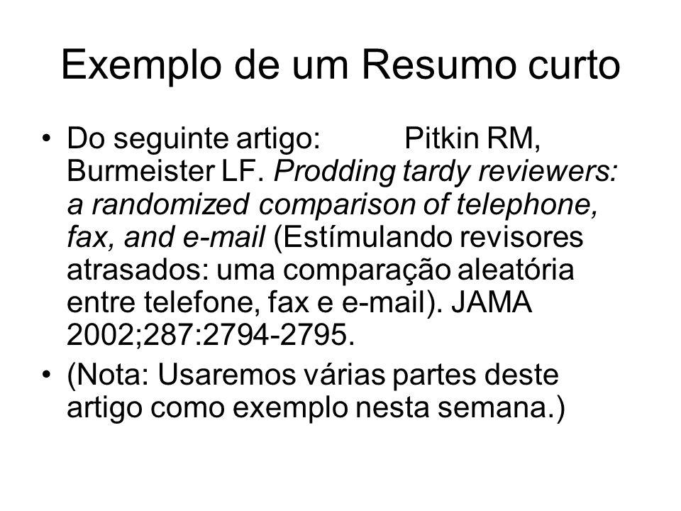 Exemplo de um Resumo curto Do seguinte artigo: Pitkin RM, Burmeister LF. Prodding tardy reviewers: a randomized comparison of telephone, fax, and e-ma