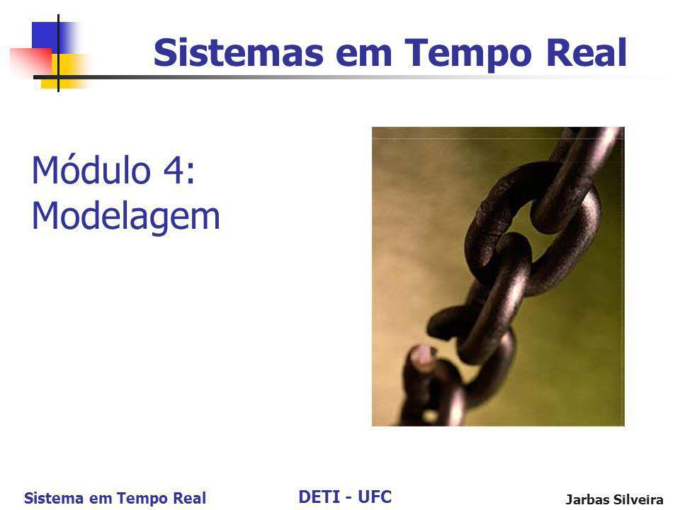 DETI - UFC Sistema em Tempo Real Jarbas Silveira Sistemas em Tempo Real Módulo 4: Modelagem