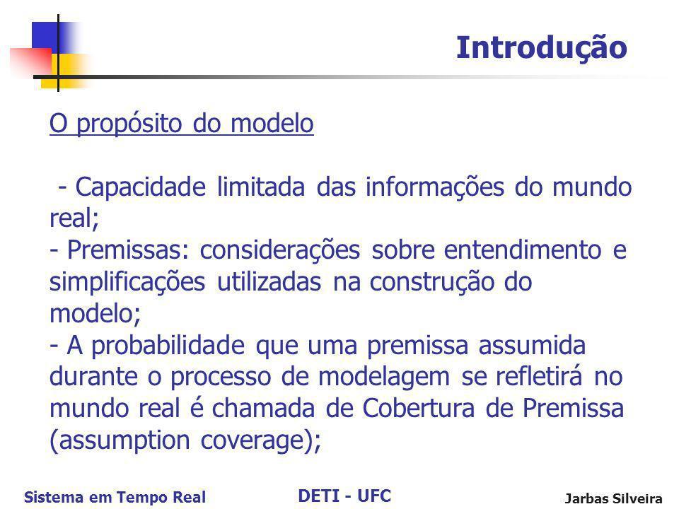 DETI - UFC Sistema em Tempo Real Jarbas Silveira O propósito do modelo - Capacidade limitada das informações do mundo real; - Premissas: considerações