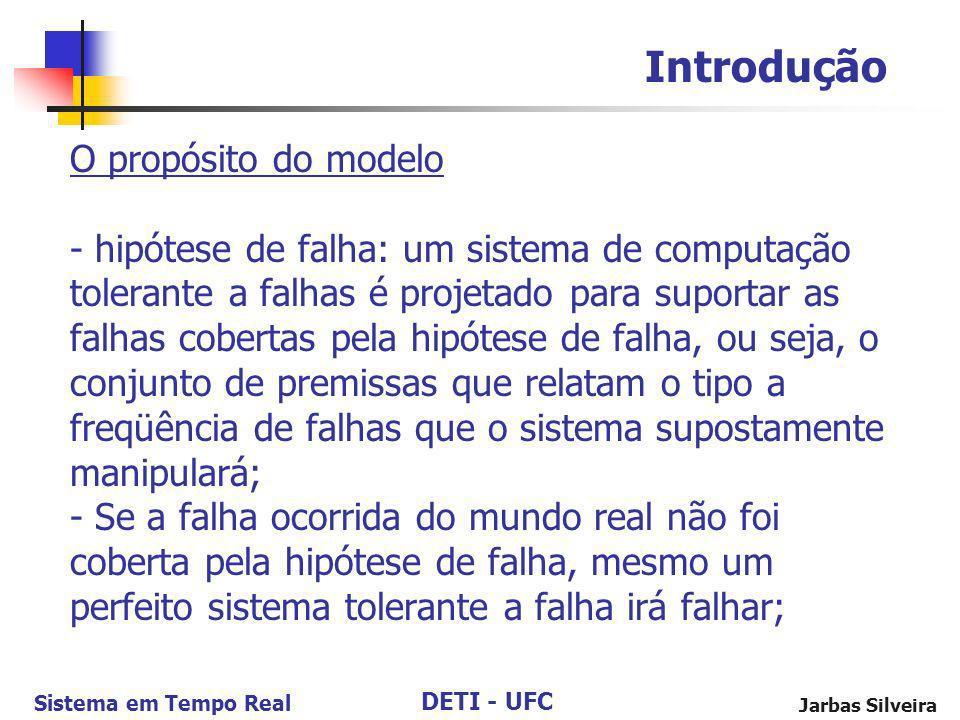 DETI - UFC Sistema em Tempo Real Jarbas Silveira O propósito do modelo - hipótese de falha: um sistema de computação tolerante a falhas é projetado pa