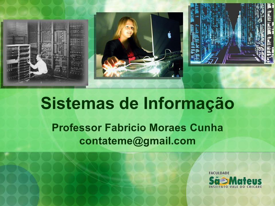 Sistemas de Informação Professor Fabricio Moraes Cunha contateme@gmail.com