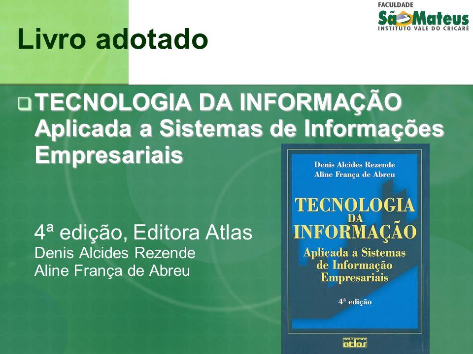 Livro adotado TECNOLOGIA DA INFORMAÇÃO Aplicada a Sistemas de Informações Empresariais TECNOLOGIA DA INFORMAÇÃO Aplicada a Sistemas de Informações Emp
