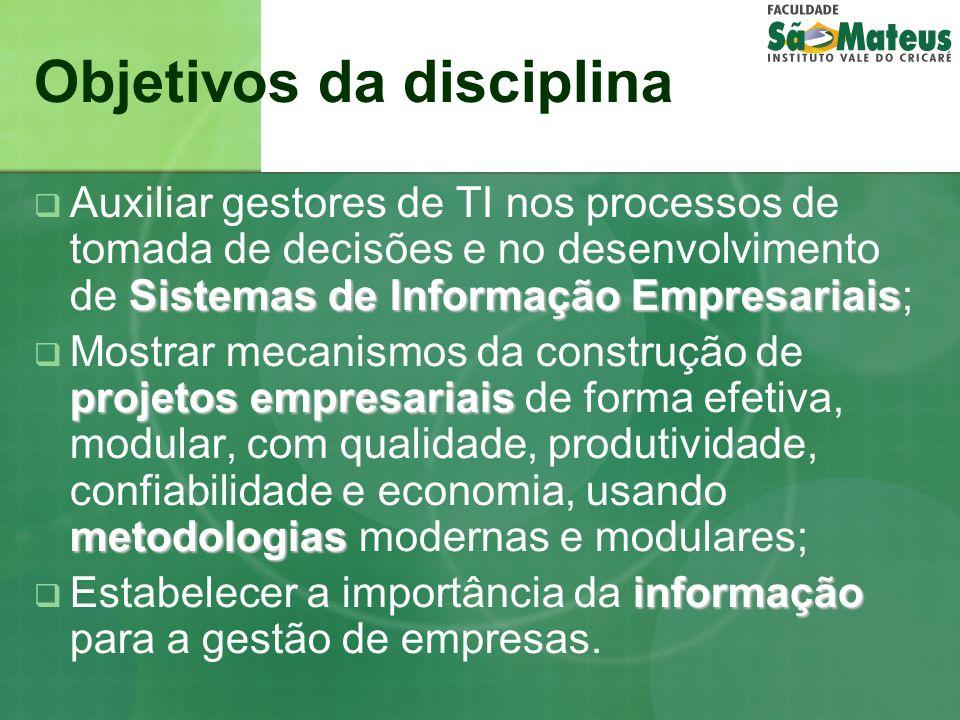 Objetivos da disciplina Sistemas de Informação Empresariais Auxiliar gestores de TI nos processos de tomada de decisões e no desenvolvimento de Sistem