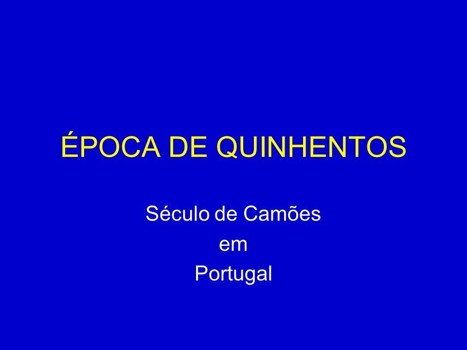 ÉPOCA DE QUINHENTOS Século de Camões em Portugal