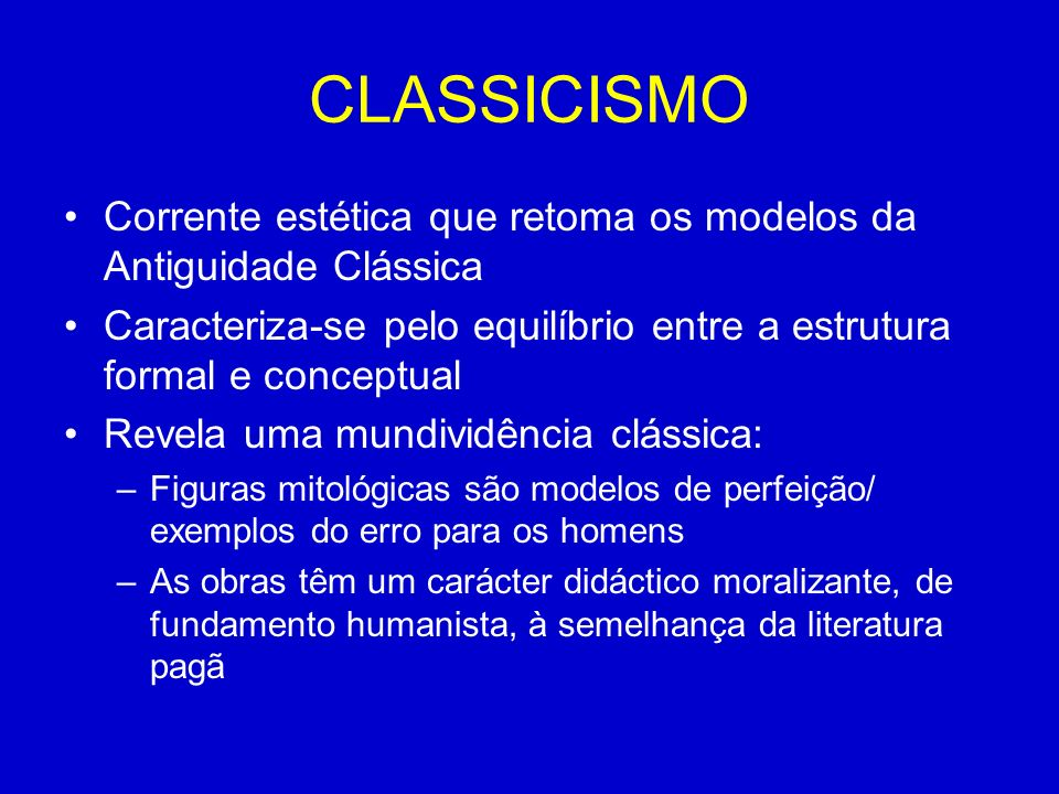 CLASSICISMO Corrente estética que retoma os modelos da Antiguidade Clássica Caracteriza-se pelo equilíbrio entre a estrutura formal e conceptual Revel