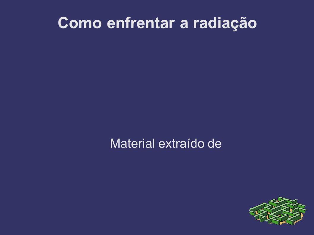 Como enfrentar a radiação Material extraído de
