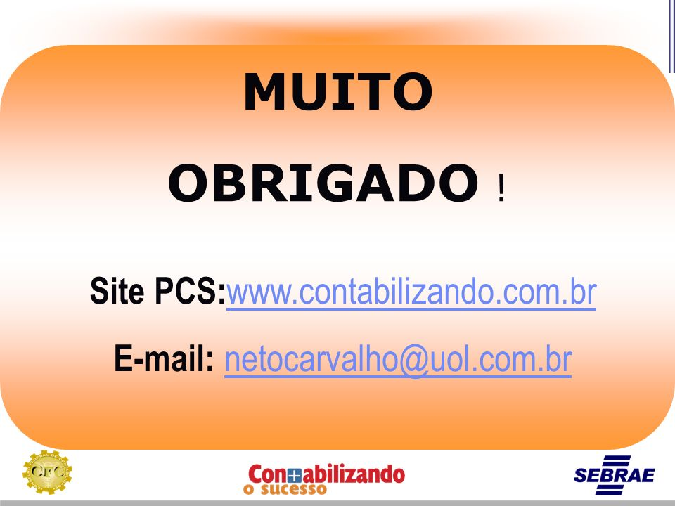 MUITO OBRIGADO ! Site PCS: www.contabilizando.com.br www.contabilizando.com.br E-mail: netocarvalho@uol.com.br netocarvalho@uol.com.br