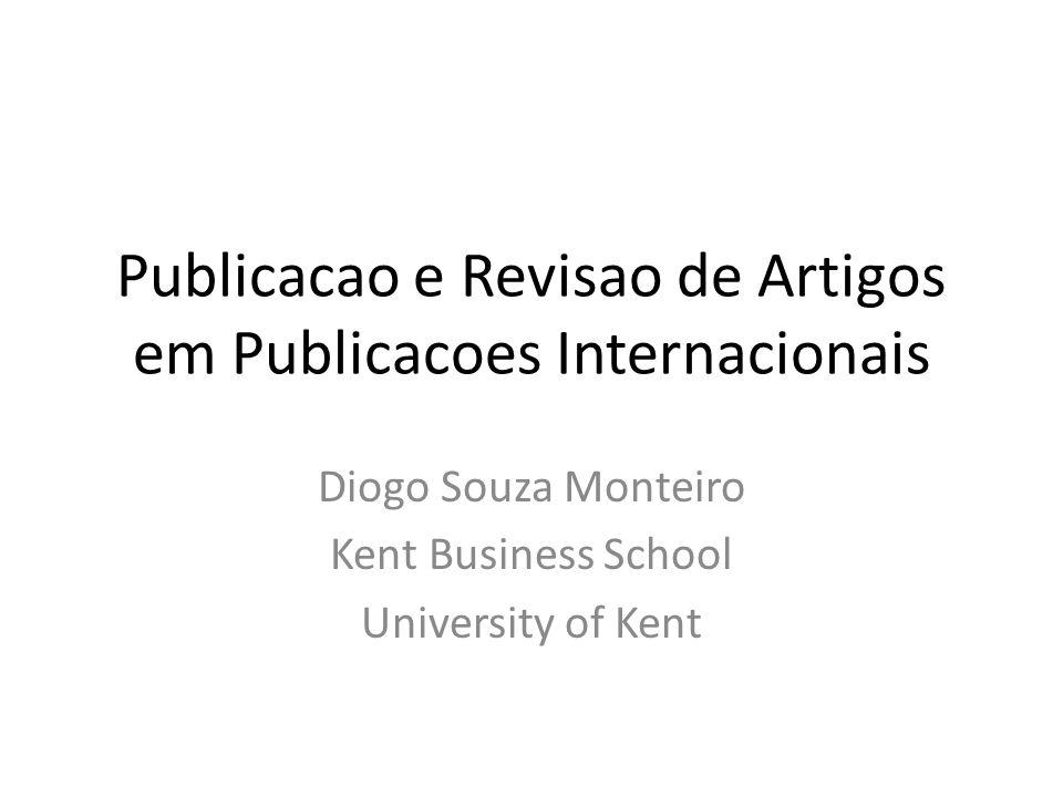 Publicacao e Revisao de Artigos em Publicacoes Internacionais Diogo Souza Monteiro Kent Business School University of Kent