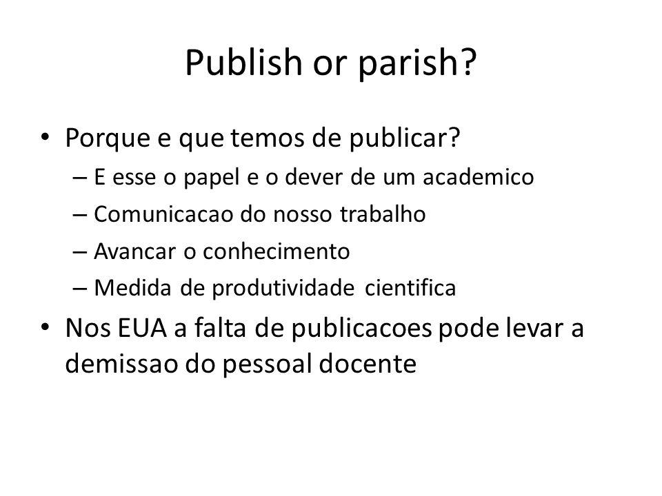 Publish or parish? Porque e que temos de publicar? – E esse o papel e o dever de um academico – Comunicacao do nosso trabalho – Avancar o conhecimento