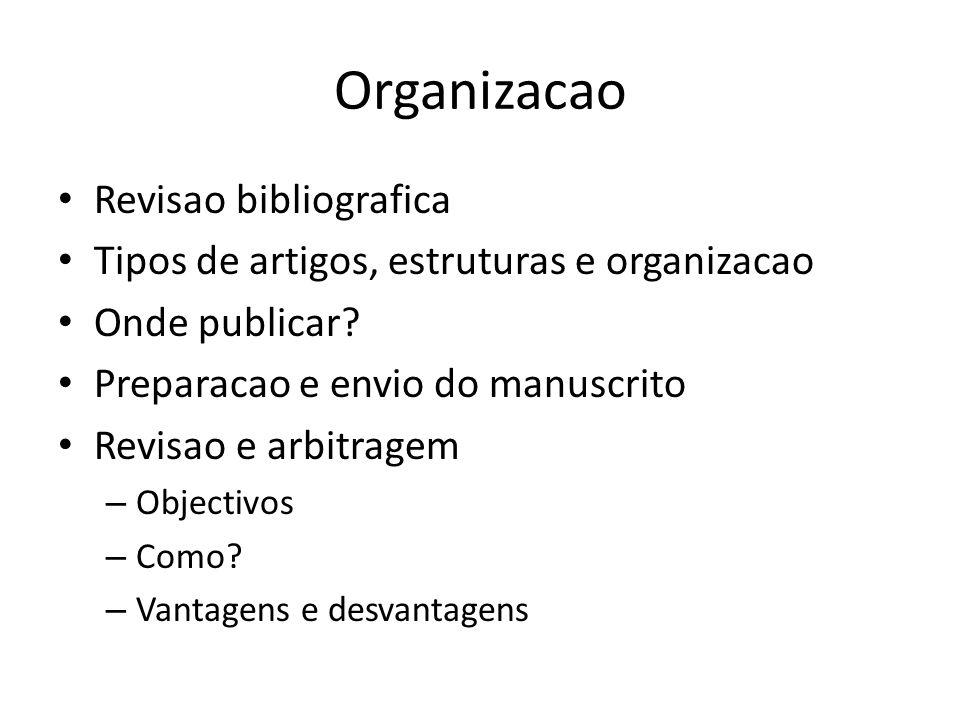 Organizacao Revisao bibliografica Tipos de artigos, estruturas e organizacao Onde publicar? Preparacao e envio do manuscrito Revisao e arbitragem – Ob