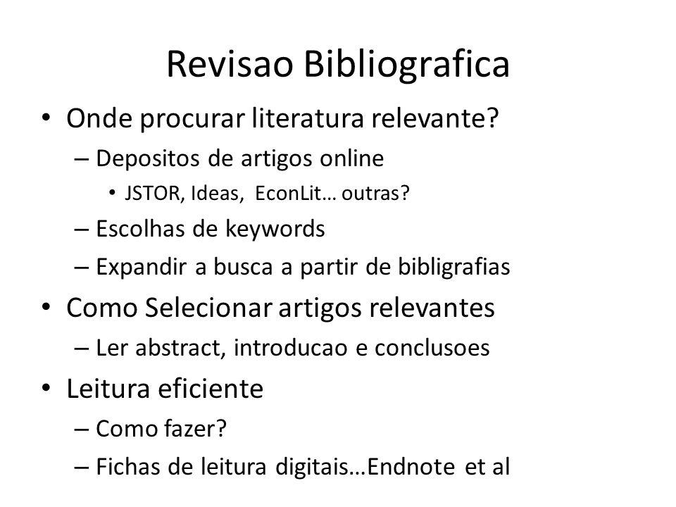 Revisao Bibliografica Onde procurar literatura relevante? – Depositos de artigos online JSTOR, Ideas, EconLit… outras? – Escolhas de keywords – Expand