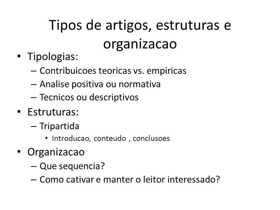Tipos de artigos, estruturas e organizacao Tipologias: – Contribuicoes teoricas vs. empiricas – Analise positiva ou normativa – Tecnicos ou descriptiv