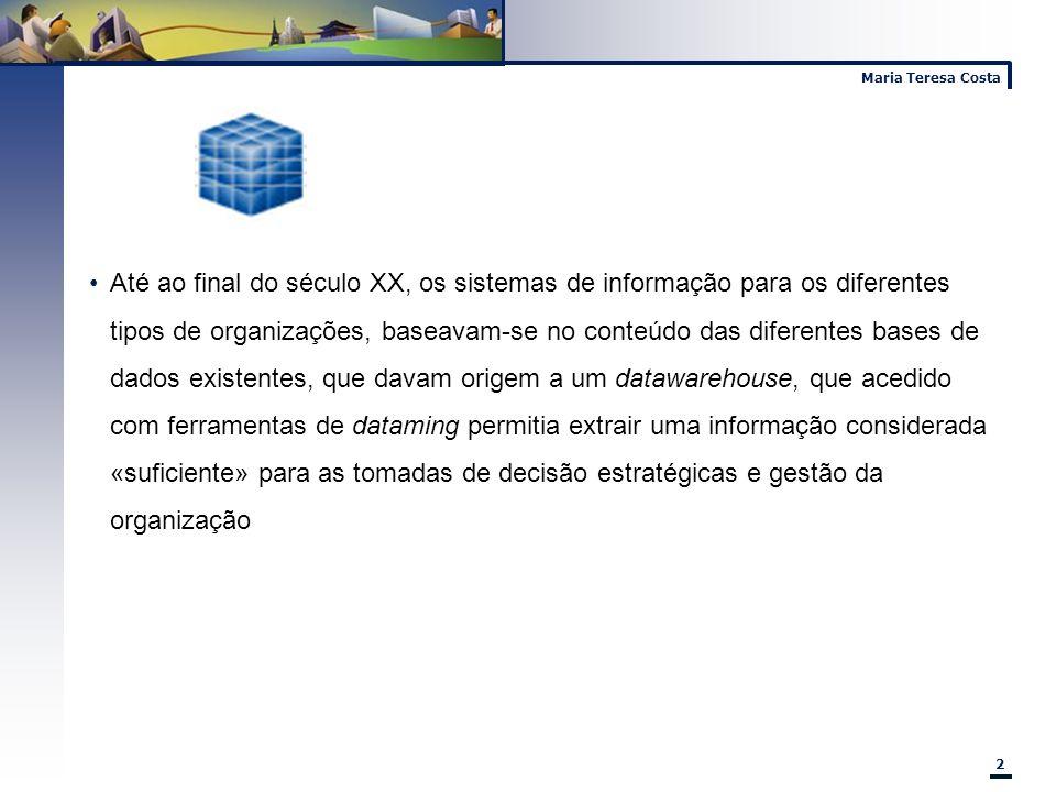 Maria Teresa Costa 2 Até ao final do século XX, os sistemas de informação para os diferentes tipos de organizações, baseavam-se no conteúdo das difere
