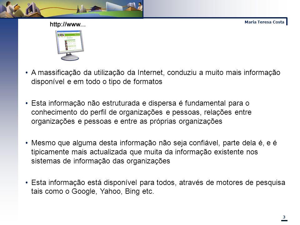 Maria Teresa Costa 3 A massificação da utilização da Internet, conduziu a muito mais informação disponível e em todo o tipo de formatos Esta informaçã