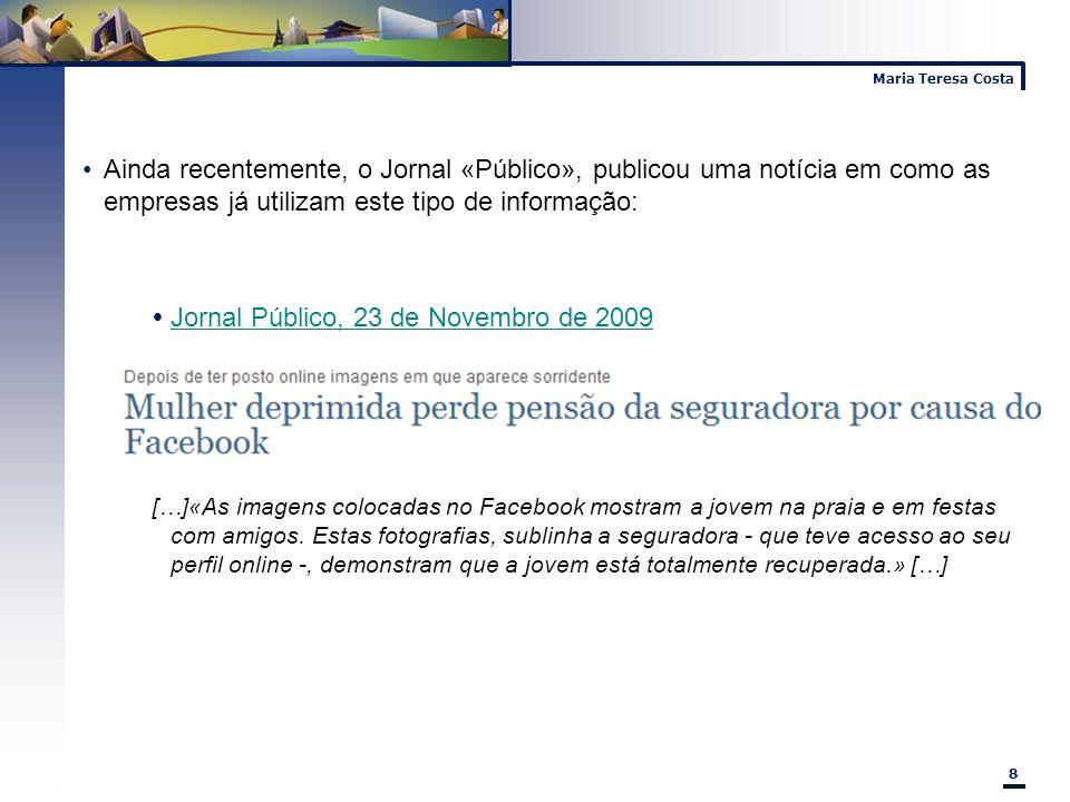 Maria Teresa Costa 8 Ainda recentemente, o Jornal «Público», publicou uma notícia em como as empresas já utilizam este tipo de informação: Jornal Públ
