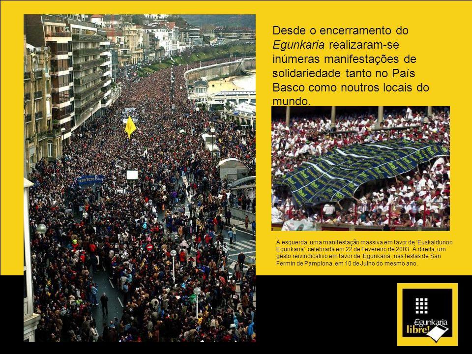 Desde o encerramento do Egunkaria realizaram-se inúmeras manifestações de solidariedade tanto no País Basco como noutros locais do mundo. À esquerda,