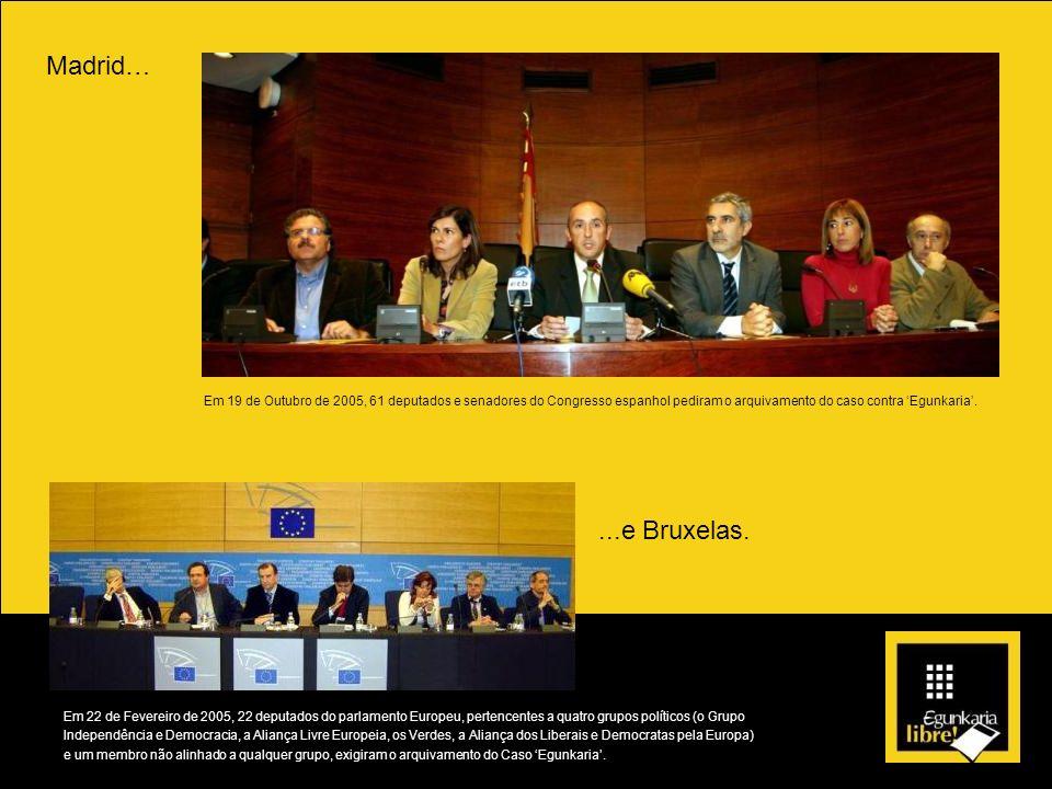 Madrid…...e Bruxelas. Em 22 de Fevereiro de 2005, 22 deputados do parlamento Europeu, pertencentes a quatro grupos políticos (o Grupo Independência e