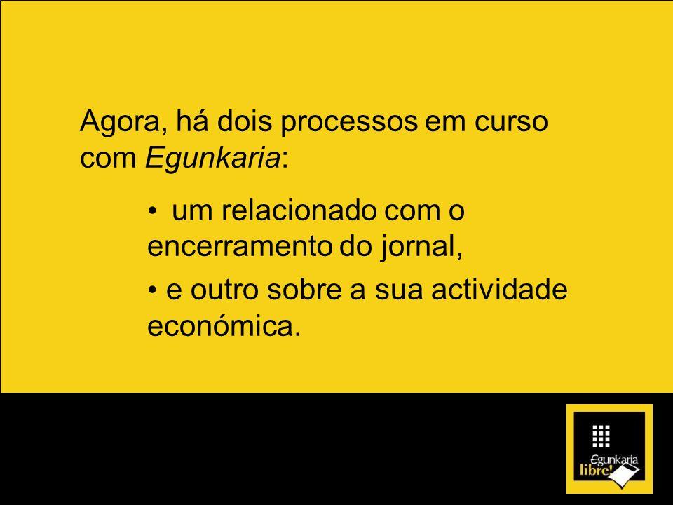 Agora, há dois processos em curso com Egunkaria: um relacionado com o encerramento do jornal, e outro sobre a sua actividade económica.