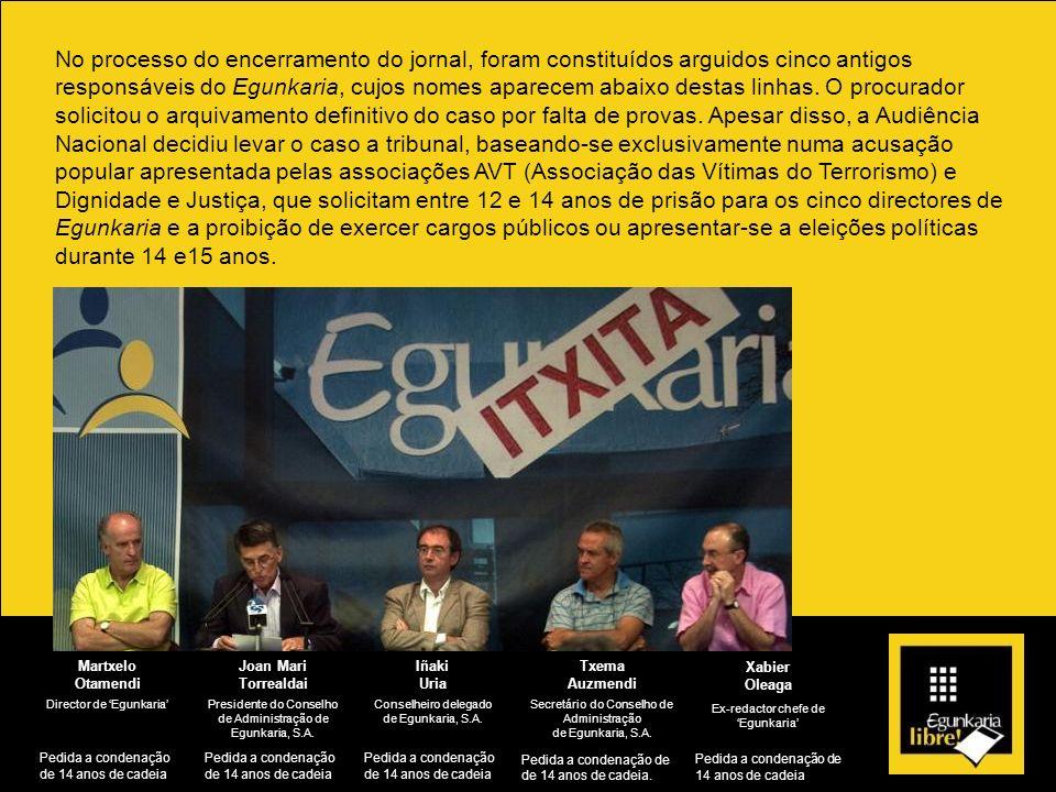 No processo do encerramento do jornal, foram constituídos arguidos cinco antigos responsáveis do Egunkaria, cujos nomes aparecem abaixo destas linhas.
