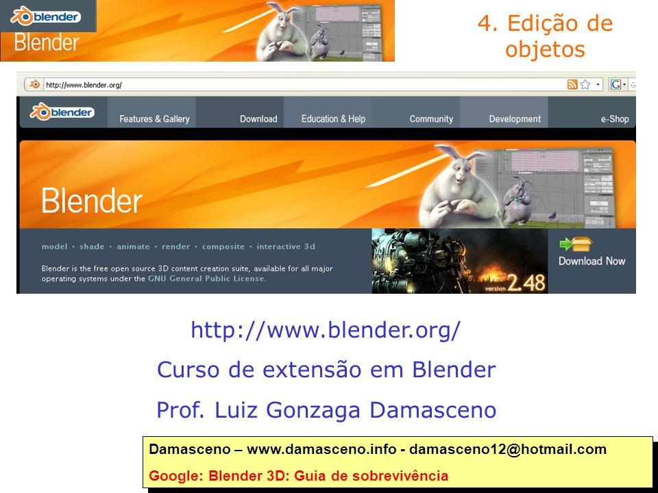 4. Edição de objetos Damasceno – www.damasceno.info - damasceno12@hotmail.com Google: Blender 3D: Guia de sobrevivência Damasceno – www.damasceno.info