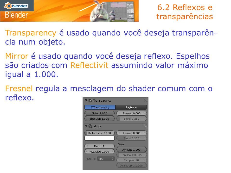 6.2 Reflexos e transparências Transparency é usado quando você deseja transparên- cia num objeto. Mirror é usado quando você deseja reflexo. Espelhos