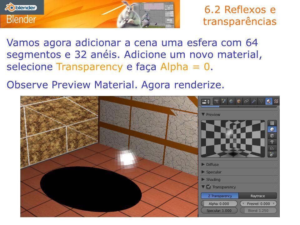 6.2 Reflexos e transparências Vamos agora adicionar a cena uma esfera com 64 segmentos e 32 anéis. Adicione um novo material, selecione Transparency e