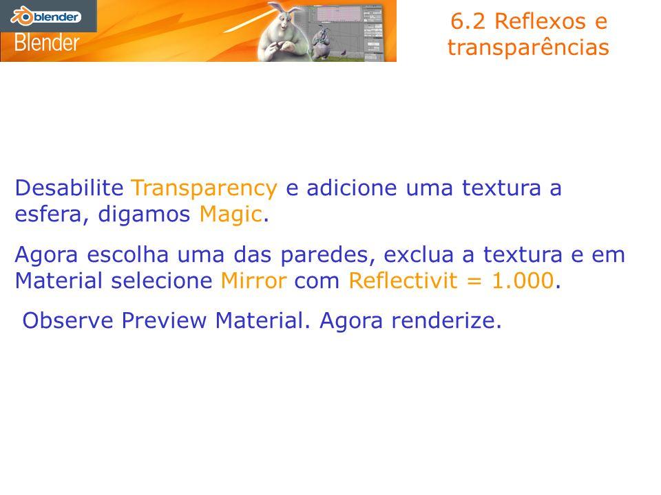 6.2 Reflexos e transparências Desabilite Transparency e adicione uma textura a esfera, digamos Magic. Agora escolha uma das paredes, exclua a textura
