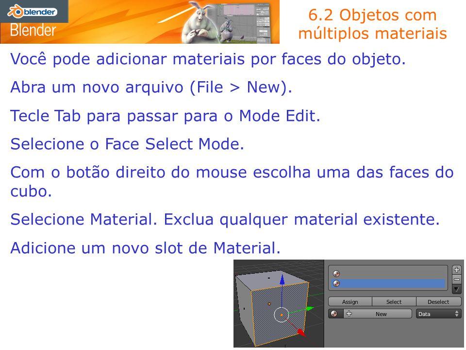 6.2 Objetos com múltiplos materiais Você pode adicionar materiais por faces do objeto. Abra um novo arquivo (File > New). Tecle Tab para passar para o