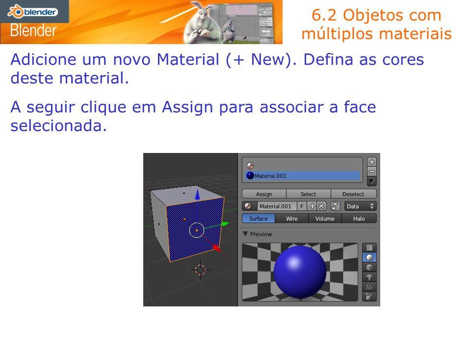 6.2 Objetos com múltiplos materiais Adicione um novo Material (+ New). Defina as cores deste material. A seguir clique em Assign para associar a face