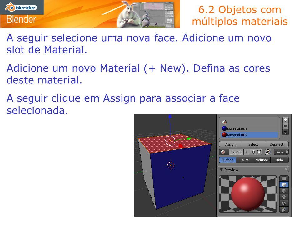 6.2 Objetos com múltiplos materiais A seguir selecione uma nova face. Adicione um novo slot de Material. Adicione um novo Material (+ New). Defina as