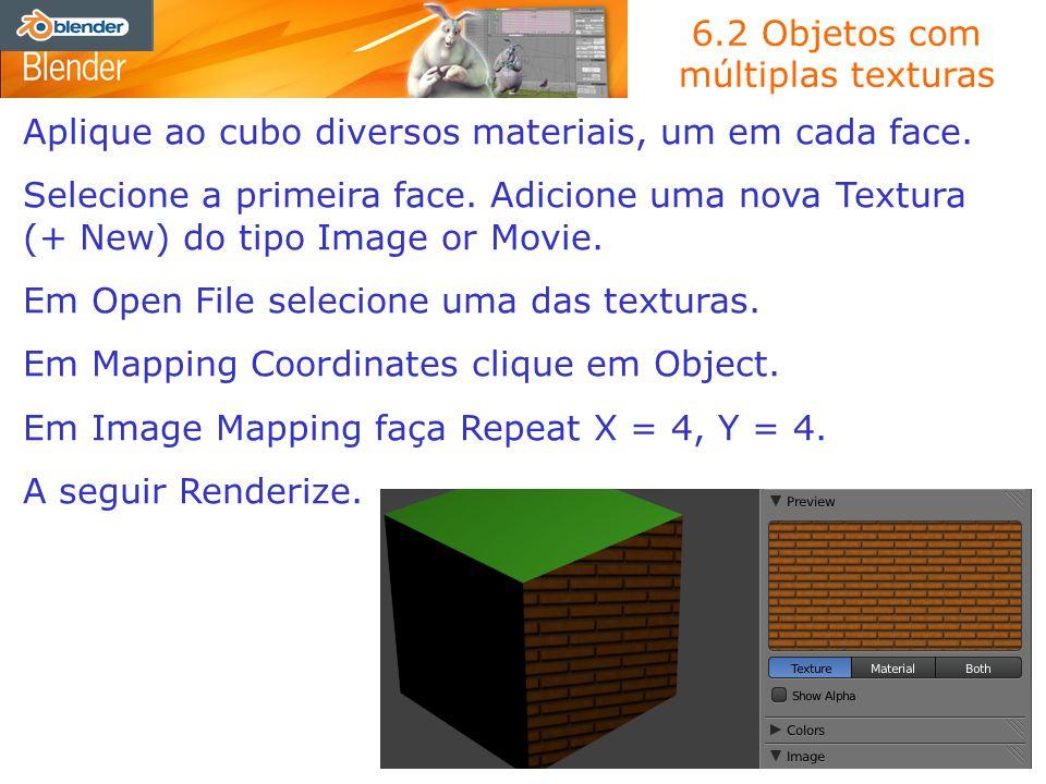 6.2 Objetos com múltiplas texturas Aplique ao cubo diversos materiais, um em cada face. Selecione a primeira face. Adicione uma nova Textura (+ New) d