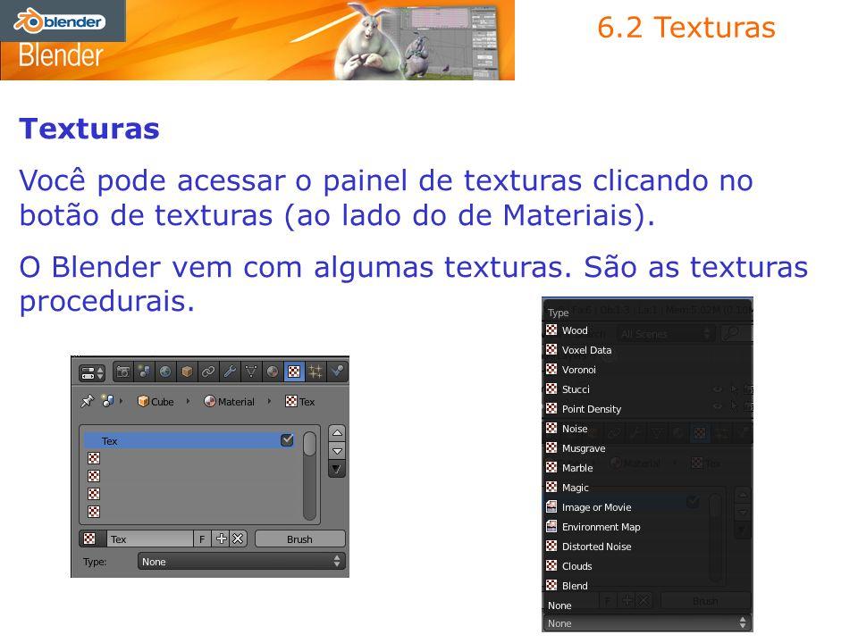 6.2 Texturas Texturas Você pode acessar o painel de texturas clicando no botão de texturas (ao lado do de Materiais). O Blender vem com algumas textur
