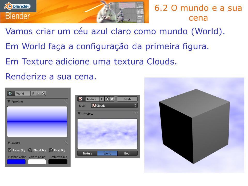 6.2 O mundo e a sua cena Vamos criar um céu azul claro como mundo (World). Em World faça a configuração da primeira figura. Em Texture adicione uma te