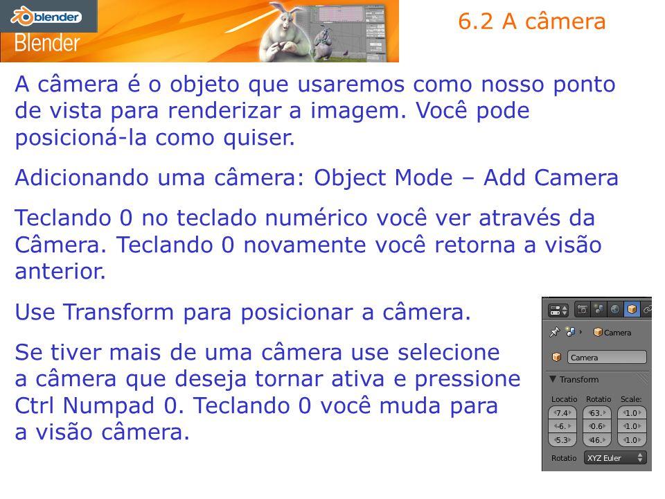 6.2 A câmera A câmera é o objeto que usaremos como nosso ponto de vista para renderizar a imagem. Você pode posicioná-la como quiser. Adicionando uma