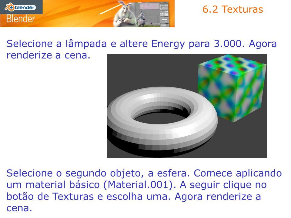 6.2 Texturas Selecione a lâmpada e altere Energy para 3.000. Agora renderize a cena. Selecione o segundo objeto, a esfera. Comece aplicando um materia